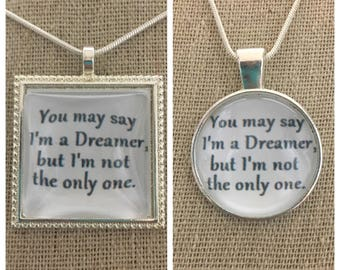 John Lennon-Imagine pendant necklace. You may say I'm a dreamer but I'm not the only one pendant.
