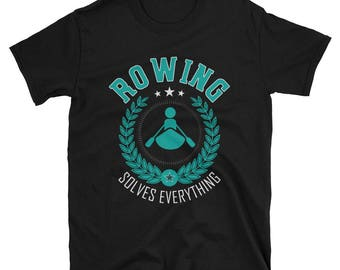 Rowing Solves Everything T-Shirt, Funny Rowing Shirt, Gift for Rowers, Rowing Apparel