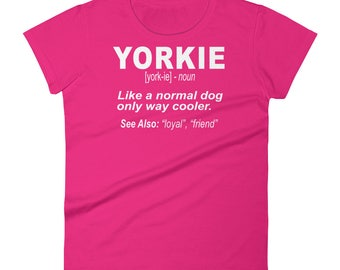 Yorkie Dog Shirt / Yorkshire Terrier Owners / Yorkie Lovers / Yorkshire Terrier T-Shirt / Women's Shirt/ Yorkie Dogs