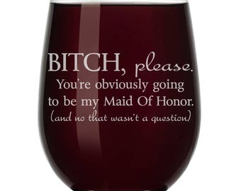 You're Obviously Going To Be My Maid Of Honor Will You Be My Proposal Wine Glass Stemless or Stemmed