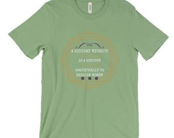 A History Without Women Graphic T-Shirt - Feminist Shirt- Green
