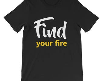 Find your fire Short-Sleeve Unisex T-Shirt