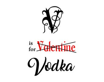 V is for Valentine Vodka (Valentine's Day, Heart, Be Mine, Drinking, Party, Funny, T-shirt, Shirt, Women's, Wine) SVG PNG vector Download
