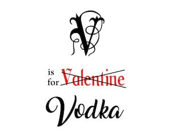 V Is For Valentine Vodka (Valentineu0027s Day, Heart, Be Mine, Drinking,