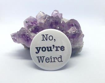 "You're Weird 1.5"" Pinback Button"