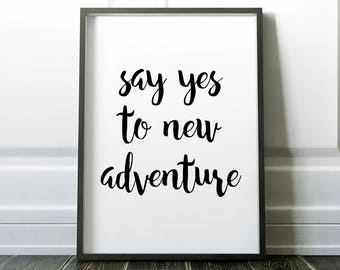 Say Yes To New Adventure Printable Wall Art Print 8x10, Black and White, Inspirational, Motivational, Travel, Wanderlust, Explore, Poster