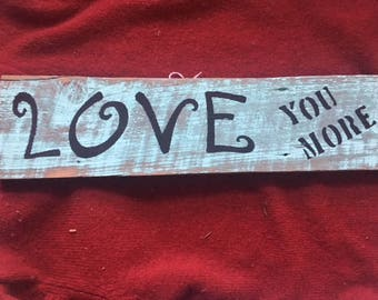 """Barn Wood Painted """"Love You More"""" Sign"""