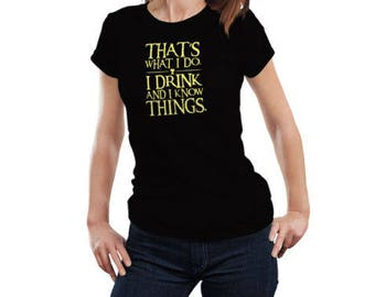Game of Thrones I Drink & I Know Things Tyrion Lannister Inspired Women T Shirt