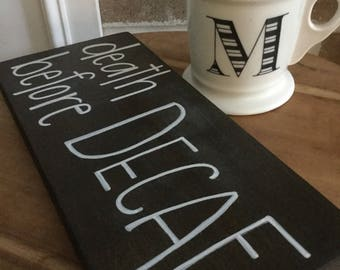 Death before Decaf, Rustic Sign, Hand Painted Sign