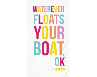 Waterever Floats Your Boat Beach Towel