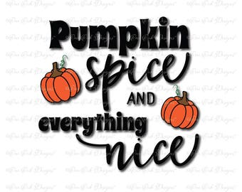 Pumpkin Spice Everything Nice SVG File  svg / dxf / png / pdf / jpg File for Cameo, Cricut & other electronic cutters