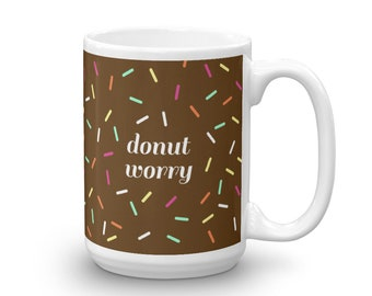 Donut Worry Coffee Mug - For coffee and donut lovers - Great Cheer Up and Motivational Gift Ceramic Mug