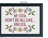 Be Cool. Don't be all like... uncool. Quote cross stitch pattern .pdf inspired by reality television.