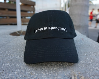 Cries in Spanglish Black Baseball Hat / Dad Hat  / Unconstructed / Designed by GAG THREADS
