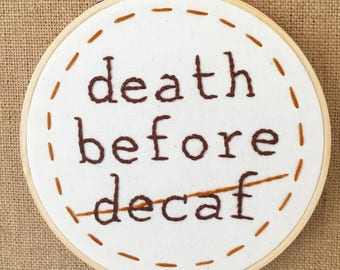 Death before decaf hand embroidery