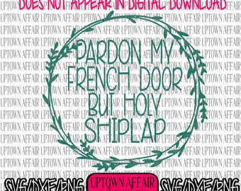 Pardon My French Door, Holy Ship Lap SVG/PNG/DXF Digital Cut File