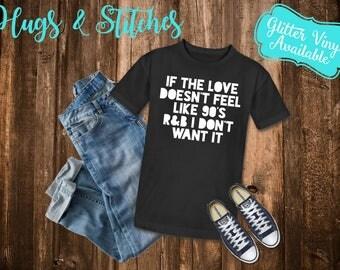 If The Love Doesn't Feel Like 90's R&B I Don't Want It Shirt