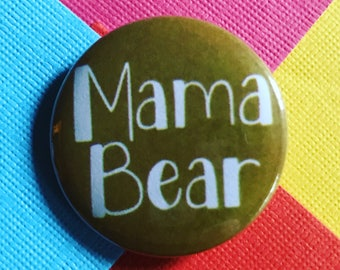 Mama Bear Pinback Button, Mother Gift, Mother Quote, Motherhood, Keychain, Children, Fridge Magnet, Backpack Pin, Funny Pin, Humor Keychain