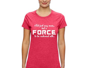 Not just any Mom but a force. Women, Unisex sizes.