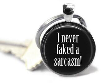 Sarcastic key chain - I never faked a sarcasm - Funny key chain - Sarcastic friend - Funny gifts - Sense of humor - Fluent sarcasm
