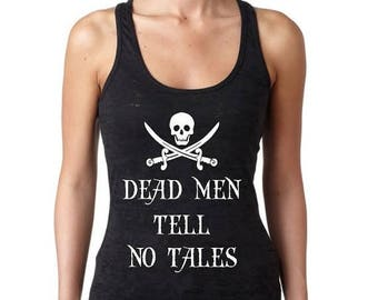 Christmas in July Sale Dead Men Tell No Tales. Racerback Burnout Tank. Running. Fitness Tank. Half Marathon. Pirates Shirt. Skull and Crossb