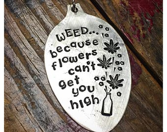 Stamped Vintage Upcycled Spoon Jewelry Pendant Charm - Adult Mature - WEED... Because Flowers Can't Get You High