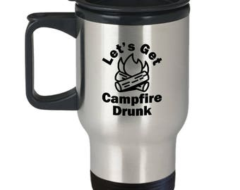 Let's Get Campfire Drunk Travel Mug Gift Hiking Camping Camp Hike Gifts Coffee Cup