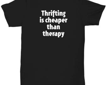 Thrifting Shirt - Cheaper Than Therapy - Thrift Store Junk Junking Shirts Gift