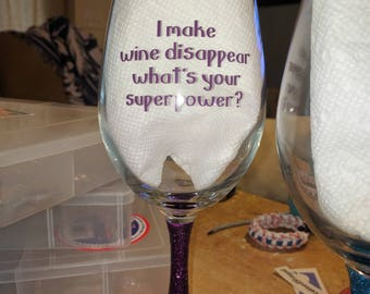 20 oz Wine Glass with Saying .. I Make Wine Disappear What is your Superpower?