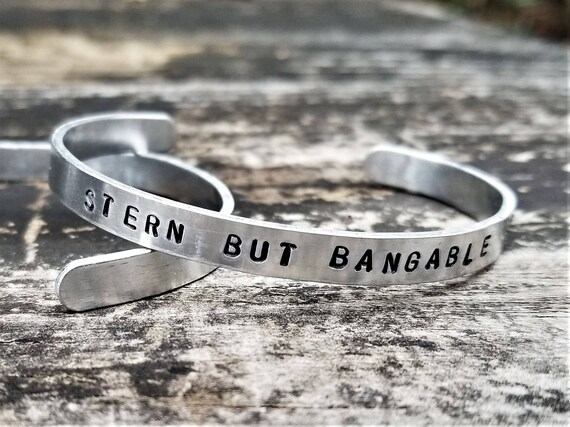 STERN BUT BANGABLE: Hand Stamped Metal Cuff Bracelet, Aluminum
