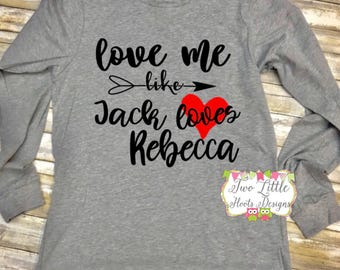 Love Me like Jack loves Rebecca ~ The Pearson's Shirt ~ Adult Short and Long Sleeve Canvas and Bella Shirt ~ Valentine's Shirt ~ This is Us