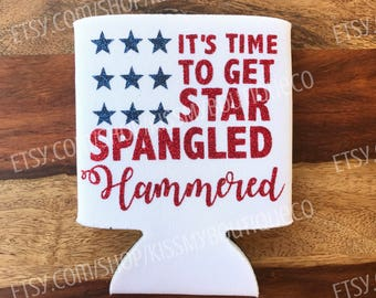 It's Time to Get Star Spangled Hammered Can Cooler
