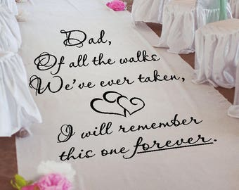 Dad Of All The Walks I will remember this one forever Stencil or Decal for Personalizing 36 inch wide Wedding Aisle Runners WW233