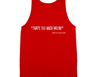 Thats Too Much Bacon Said No One Ever Funny Pork Tank Top DT0989