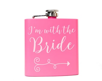 Bachelorette Party Pink Flask - I'm with the Bride - Bridesmaids Maid of Honors Bridal Party - Team bride