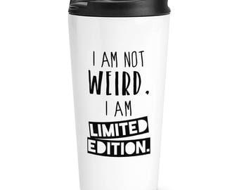 I Am Not Weird I Am Limited Edition Travel Mug Cup
