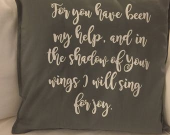 For you have been my help, and in the shadow of your wings I will sing for joy - Inspirational Pillow Cover - 20 x 20 inches - Psalm 63:7