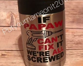 "Stainless Steel RTIC CAN beverage insulator ""If Papaw can't fix it we're all screwed"" Grandpa, Papa, Grand Dad. Gift for Father's Day"