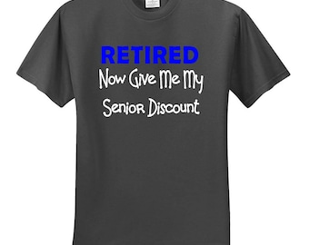 Retired now give me my senior discount. funny retirement tee,senior citizen, vinyl graphic tee