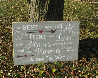 The Best Things In Life Are The People We Love The Places We've Been and The Memories We've Made Along The Way Farmhouse Country Pallet Sign