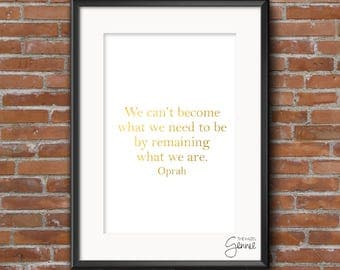 We Can't Become What We Need To Be By Remaining What We Are. | Oprah