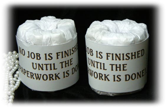No Job Finished . . GAG TOILET PAPER