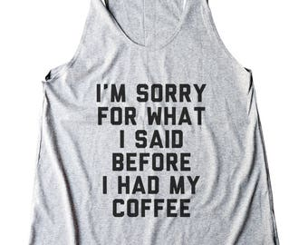 I'm Sorry For What I Said Before I Had My Coffee Tshirt Funny Quote Grunge Fashion Top Women Shirt Racerback Shirt Women Tank Top Teen Shirt