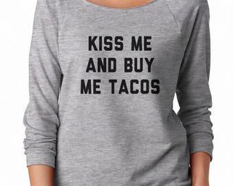 Kiss Me And Buy Me Tacos Sweatshirt Funny Teens Quote Sweatshirt Tumblr Sweatshirt Off Shoulder Sweatshirt Teen Sweatshirt Women Sweatshirt