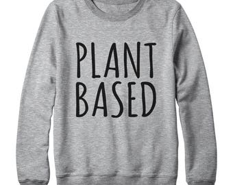 Plant Based Tshirt Funny Vegan Gifts Hipster Tumblr Funny Sweatshirt Oversized Jumper Sweatshirt Ladies Gifts Women Sweatshirt Men Sweater