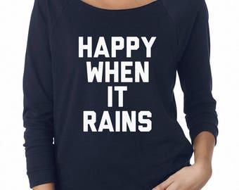 Happy When It Rains Sweatshirt Funny Tshirt Women Graphic Sweatshirt Trendy Sweatshirt Off Shoulder Sweatshirt Teen Sweatshirt Women Sweater
