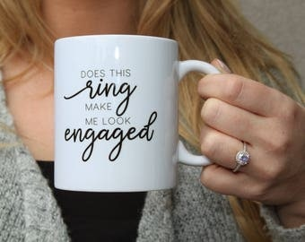 Does this Ring make me Look Engaged Mug | Engaged, Engagement Mug, Ring, Bride to Be Mug
