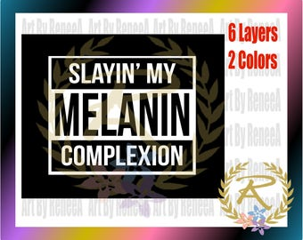 Slayin My Melanin Complexion (SVG, DXF, EPS, Studio3)