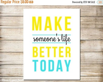 SALE PRINTABLE ART Teen Room Decor Make Someone's Life Better Today Motivational Quote Inspirational Art Office Decor Children's Wall Decor
