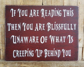 If You Are Reading This Then You Are Blissfully Unaware Of What Is Creeping Up Behind You, 9 x 12 sign, Halloween sign, Halloween Party Sign